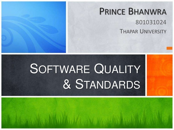 Prince Bhanwra<br />801031024<br />Thapar University<br />Software Quality & Standards<br />