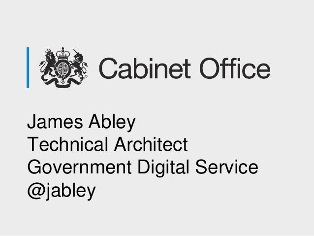 James Abley Technical Architect Government Digital Service @jabley