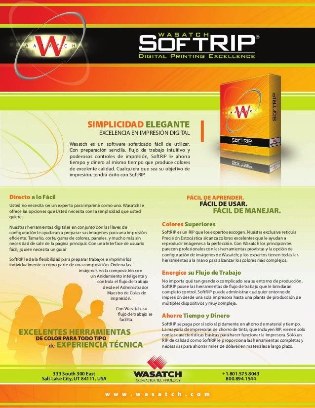 SIMPLICIDAD ELEGANTE EXCELENCIA EN IMPRESIÓN DIGITAL  Wasatch es un software sofisticado fácil de utilizar. Con preparació...