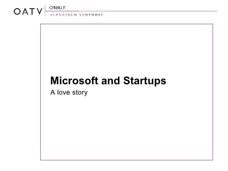 Microsoft and Startups <ul><li>A love story </li></ul>