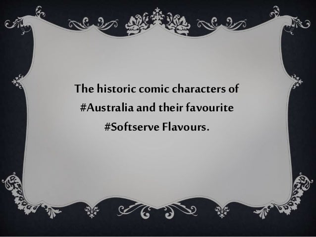 The historiccomiccharactersof #Australiaand their favourite #Softserve Flavours.