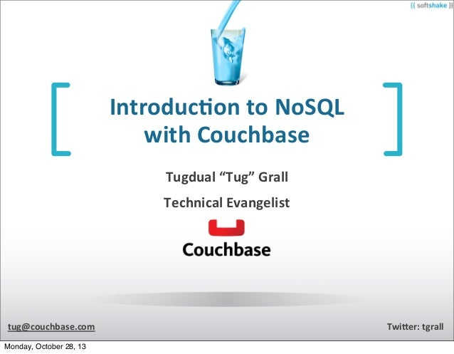 "Introduc)on	   to	   NoSQL with	   Couchbase Tugdual	   ""Tug""	   Grall Technical	   Evangelist  tug@couchbase.com Monday, ..."