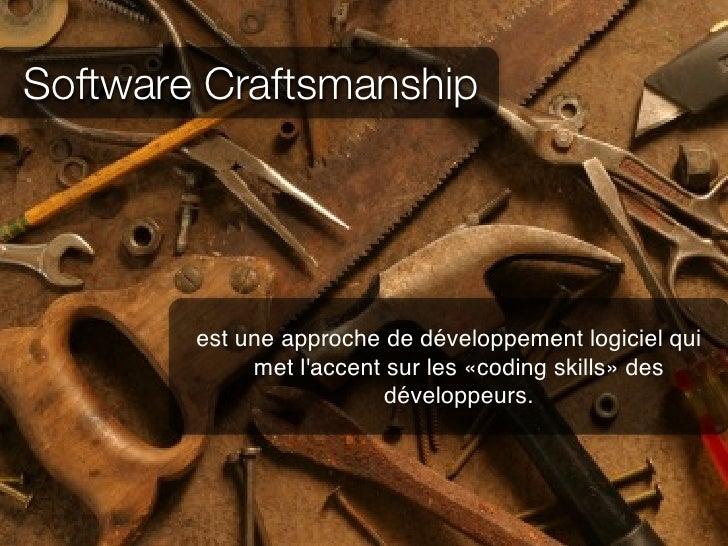 Software Craftsmanship        est une approche de développement logiciel qui             met laccent sur les «coding skill...