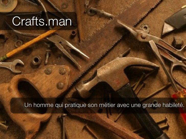 Crafts.man  Un homme qui pratique son métier avec une grande habileté.