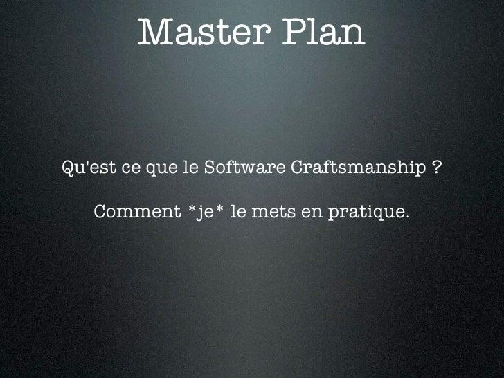 Master PlanQuest ce que le Software Craftsmanship ?   Comment *je* le mets en pratique.