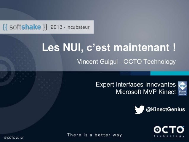 1 © OCTO 2013© OCTO 2013 Les NUI, c'est maintenant ! Vincent Guigui - OCTO Technology Expert Interfaces Innovantes Microso...