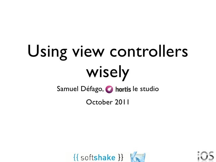 Using view controllers        wisely    Samuel Défago,         le studio            October 2011