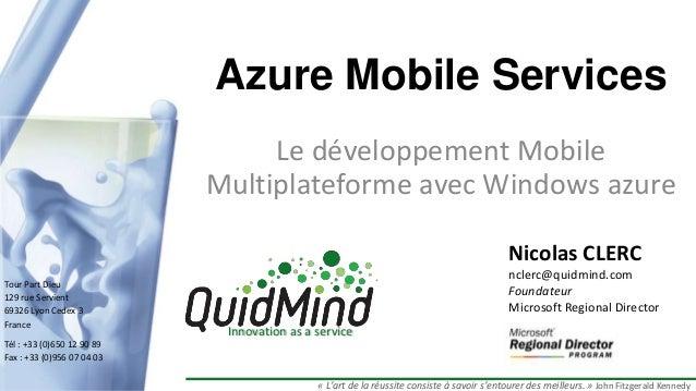 Azure Mobile Services Le développement Mobile Multiplateforme avec Windows azure Nicolas CLERC Tour Part Dieu 129 rue Serv...