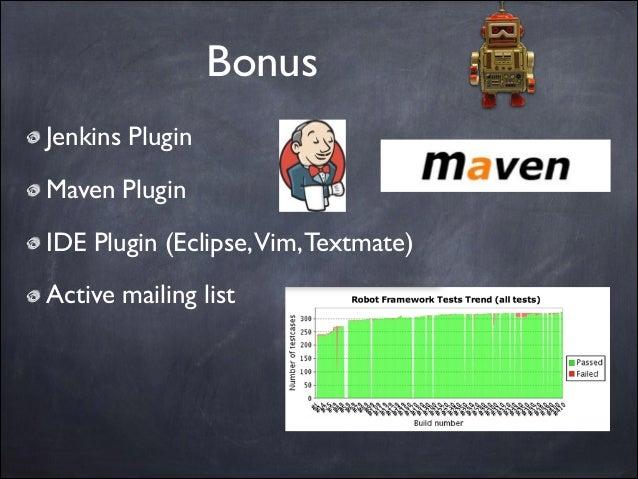 Bonus Jenkins Plugin  Maven Plugin  IDE Plugin (Eclipse,Vim, Textmate)  Active mailing list