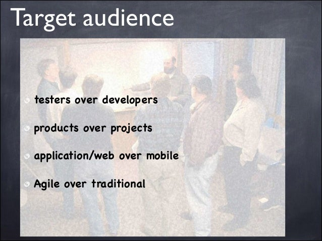 Target audience testers over developers  products over projects  application/web over mobile  Agile over traditional