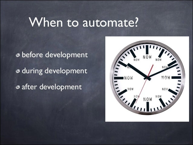 When to automate? before development  during development  after development