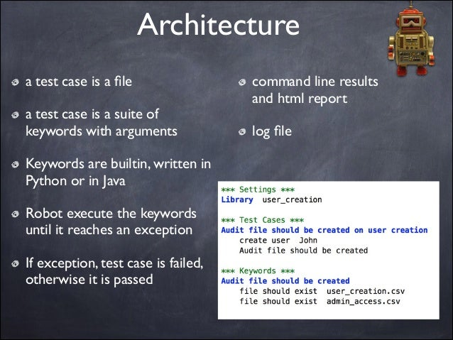 Architecture a test case is a file  a test case is a suite of keywords with arguments  Keywords are builtin, written in P...