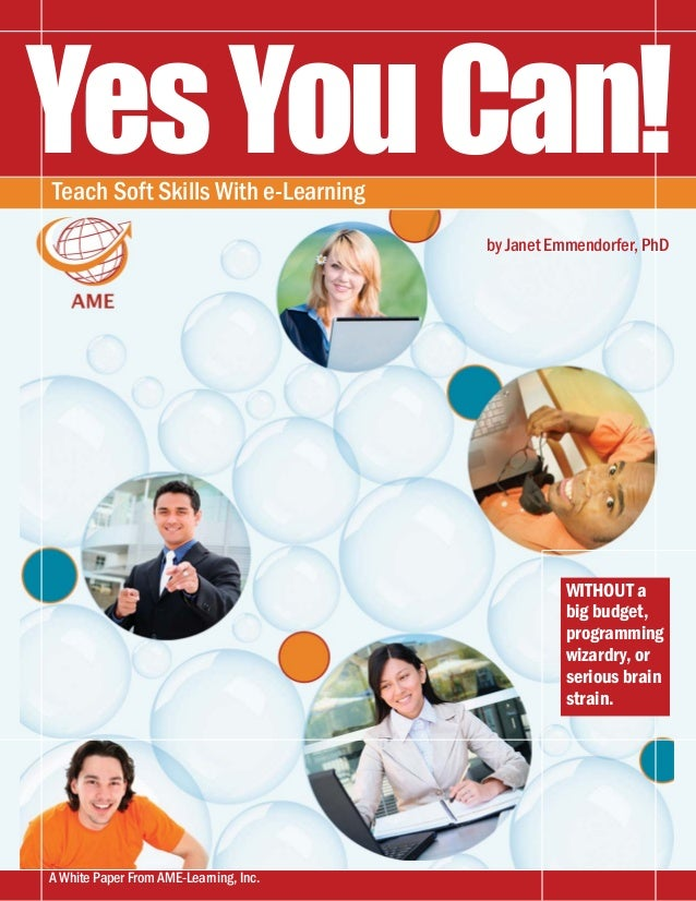 YesYouCan!Teach Soft Skills With e-Learning WITHOUT a big budget, programming wizardry, or serious brain strain. A White P...