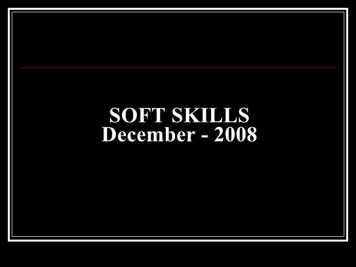 SOFT SKILLS December - 2008