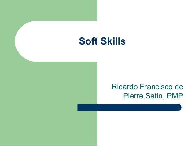 Soft SkillsRicardo Francisco dePierre Satin, PMP