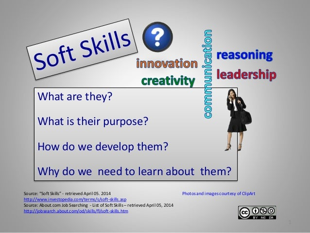 "Source: ""Soft Skills"" - retrieved April 05. 2014 http://www.investopedia.com/terms/s/soft-skills.asp Source: About.com Job..."