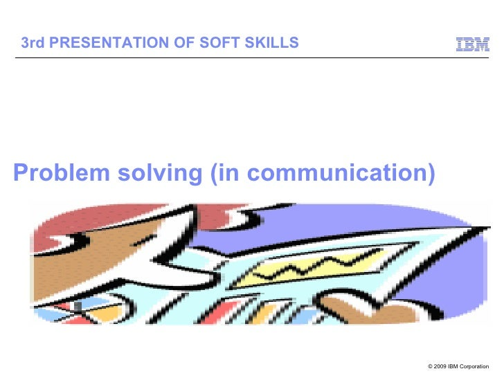 Problem solving (in communication) 3rd PRESENTATION OF SOFT SKILLS