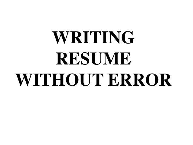 WRITING RESUME WITHOUT ERROR