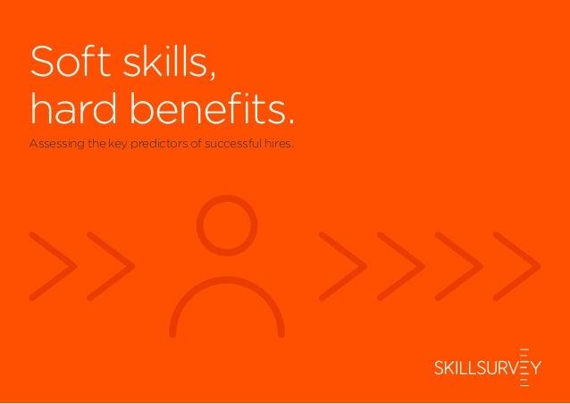 Soft skills, hard benefits. Assessing thekey predictors of successful hires.