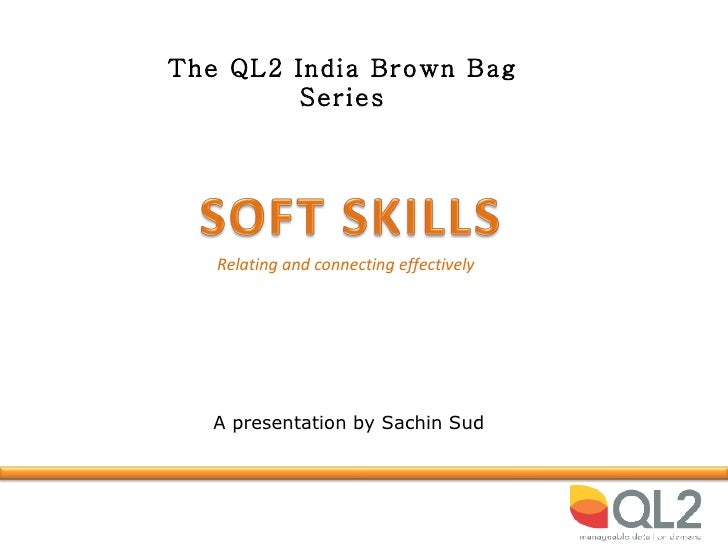 Relating and connecting effectively The QL2 India Brown Bag Series A presentation by Sachin Sud