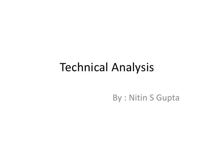Technical Analysis<br />By : Nitin S Gupta<br />