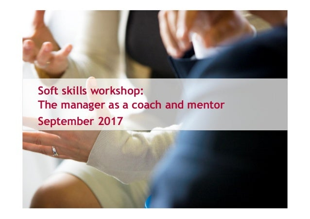Soft skills workshop: The manager as a coach and mentor September 2017