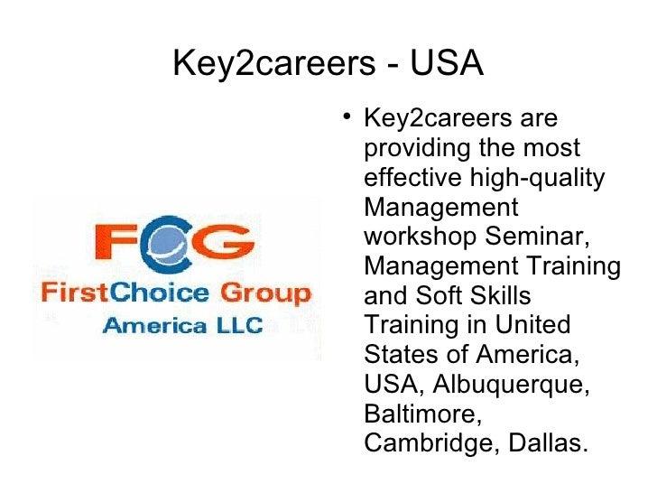 Key2careers - USA <ul><li>Key2careers are providing the most effective high-quality Management workshop Seminar, Managemen...