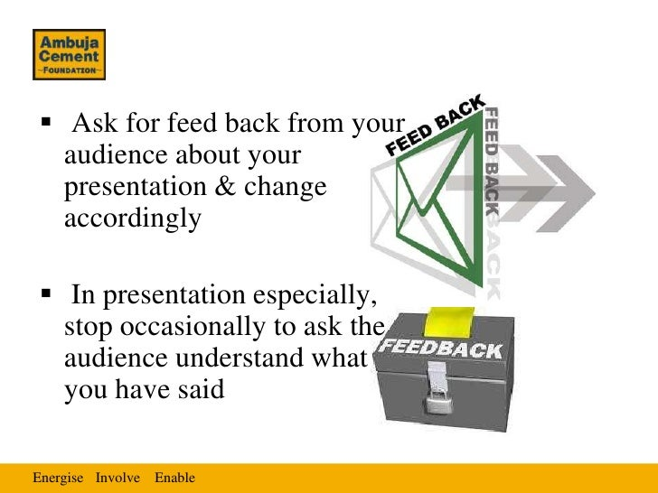  Ask for feed back from your  audience about your  presentation & change  accordingly In presentation especially,  stop ...