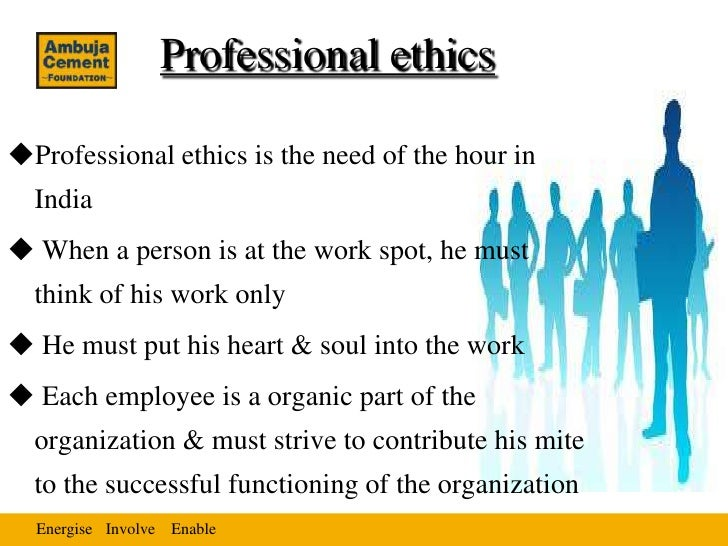 Professional ethicsProfessional ethics is the need of the hour in  India When a person is at the work spot, he must  thi...