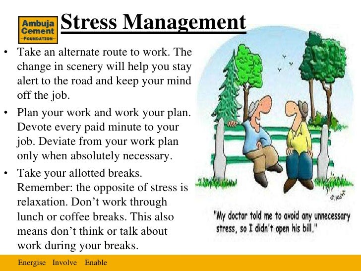 Stress Management• Take an alternate route to work. The  change in scenery will help you stay  alert to the road and keep ...