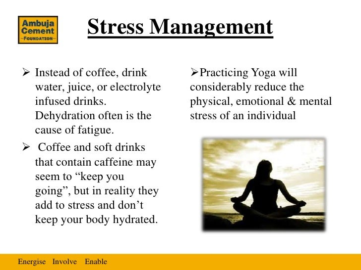 Stress Management Instead of coffee, drink       Practicing Yoga will  water, juice, or electrolyte   considerably reduc...