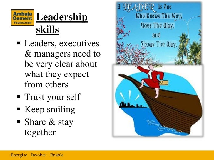 Leadership           skills   Leaders, executives    & managers need to    be very clear about    what they expect    fro...