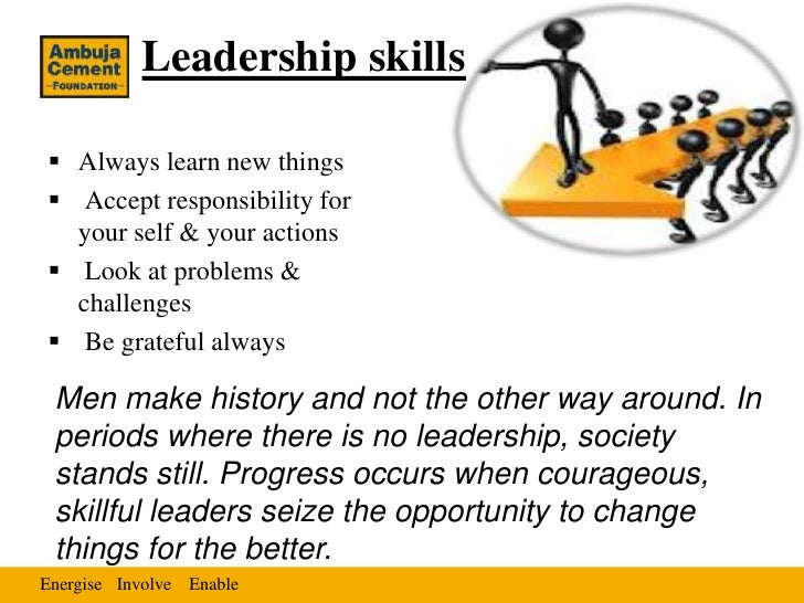 Leadership skills Always learn new things Accept responsibility for  your self & your actions Look at problems &  chall...