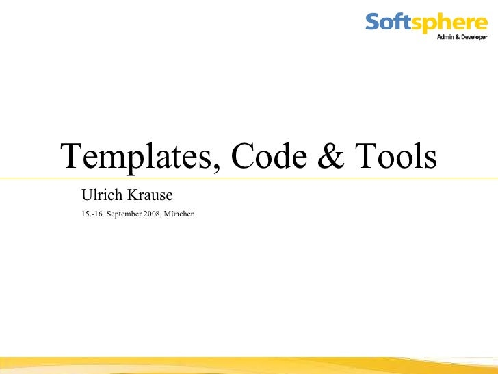 Templates, Code & Tools Ulrich Krause   15.-16. September 2008, München