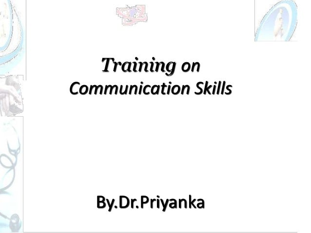 Training onCommunication SkillsBy.Dr.Priyanka