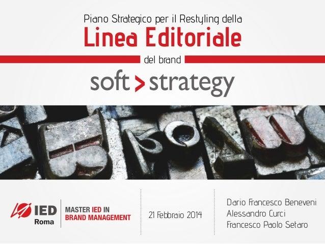 Piano Strategico per il Restyling della  Linea Editoriale del brand  21 Febbraio 2014  Dario Francesco Beneveni Alessandro...