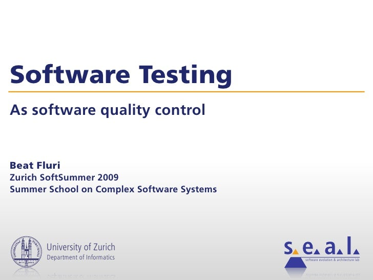 Software Testing As software quality control   Beat Fluri Zurich SoftSummer 2009 Summer School on Complex Software Systems...
