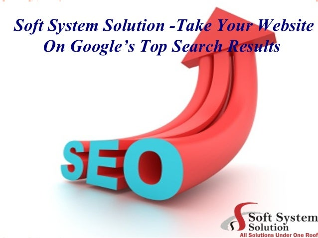 Soft System Solution -Take Your Website On Google's Top Search Results
