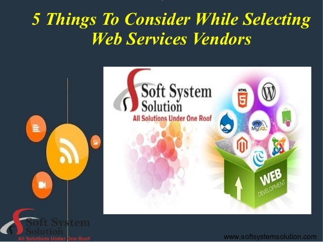 5 Things To Consider While Selecting Web Services Vendors www.softsystemsolution.com