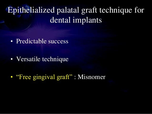 Indications and sequencing • Absence of attached gingiva at edentulous implant site : perform grafting 8 to 12 weeks befor...