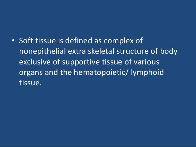 • Soft tissue is defined as complex of nonepithelial extra skeletal structure of body exclusive of supportive tissue of va...