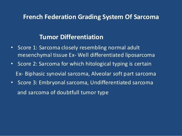 French Federation Grading System Of Sarcoma Mitosis Index • Score 1: 0 to 9 mitoses per 10 fields • Score 2: 10 to 19 mito...