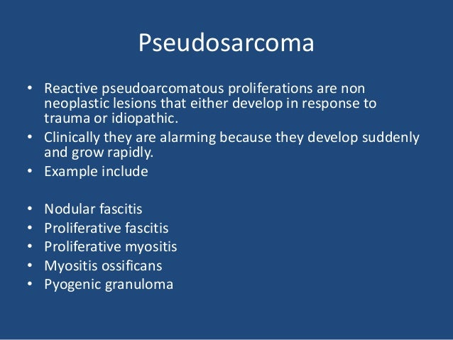 Nodular fascitis • Most common pseudosarcoma • Most often occur in adults and volar aspect of forearm. • Gross – several c...