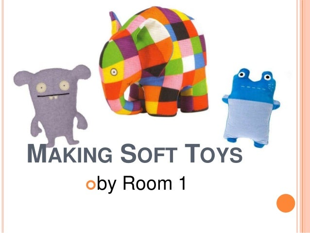 MAKING SOFT TOYS by Room 1
