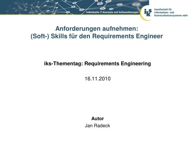 Anforderungen aufnehmen:(Soft-) Skills für den Requirements Engineer    iks-Thementag: Requirements Engineering           ...