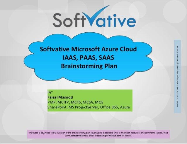 Softvative Microsoft Azure CloudIAAS, PAAS, SAAS Brainstorming PlanBy: Faisal MasoodPMP, MCITP, MCTS, MCSA, MOSSharePoint,...