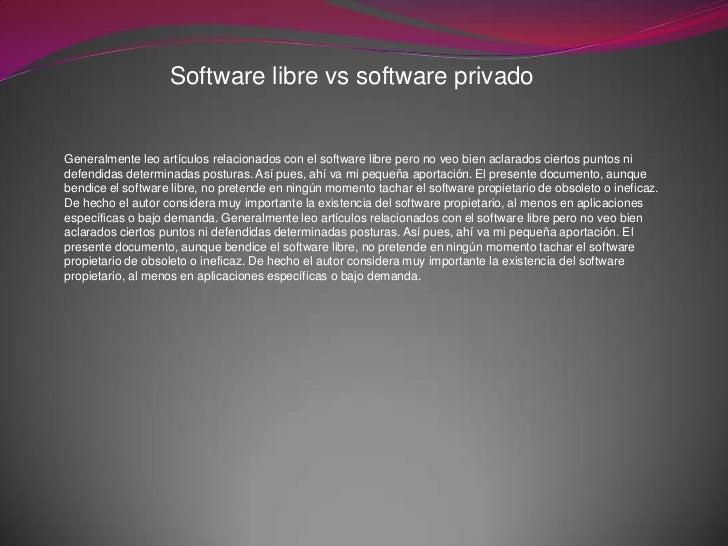 Software libre vs software privadoGeneralmente leo artículos relacionados con el software libre pero no veo bien aclarados...