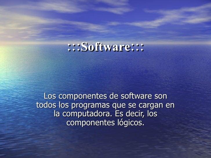 :::Software::: Los componentes de software son todos los programas que se cargan en la computadora. Es decir, los componen...