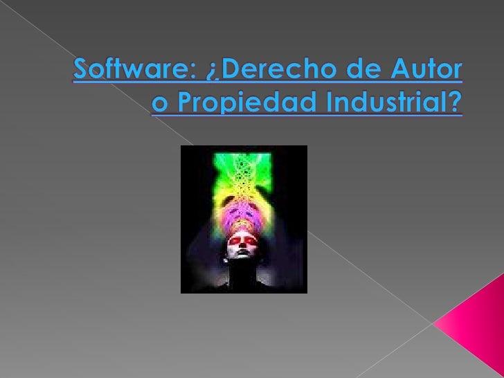 Software: ¿Derecho de Autor o Propiedad Industrial?<br />