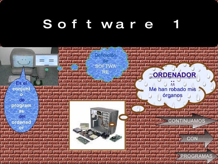 Software 1 =_= Definición de SOFTWARE :: ORDENADOR:: Me han robado mis órganos Es el   conjunto de   programas del   orden...
